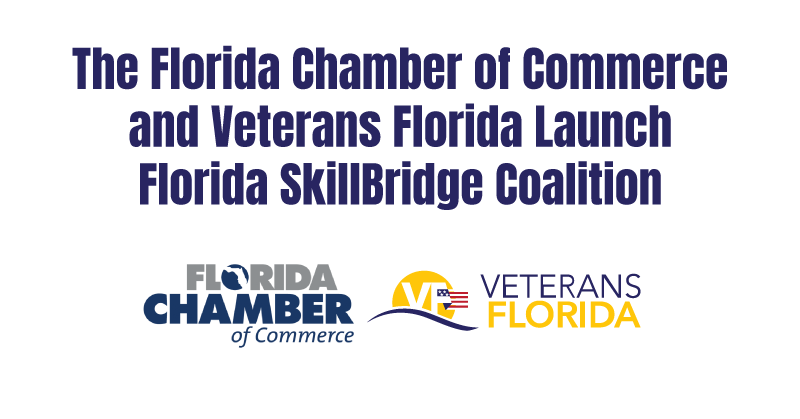 THE FLORIDA CHAMBER OF COMMERCE AND VETERANS FLORIDA LAUNCH FLORIDA SKILLBRIDGE COALITION